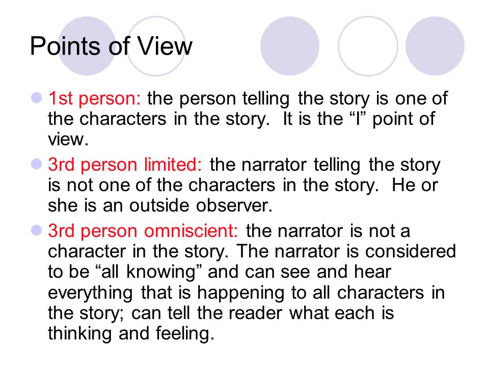 Points of View 1st person: the person telling the story is one of the characters in the story.