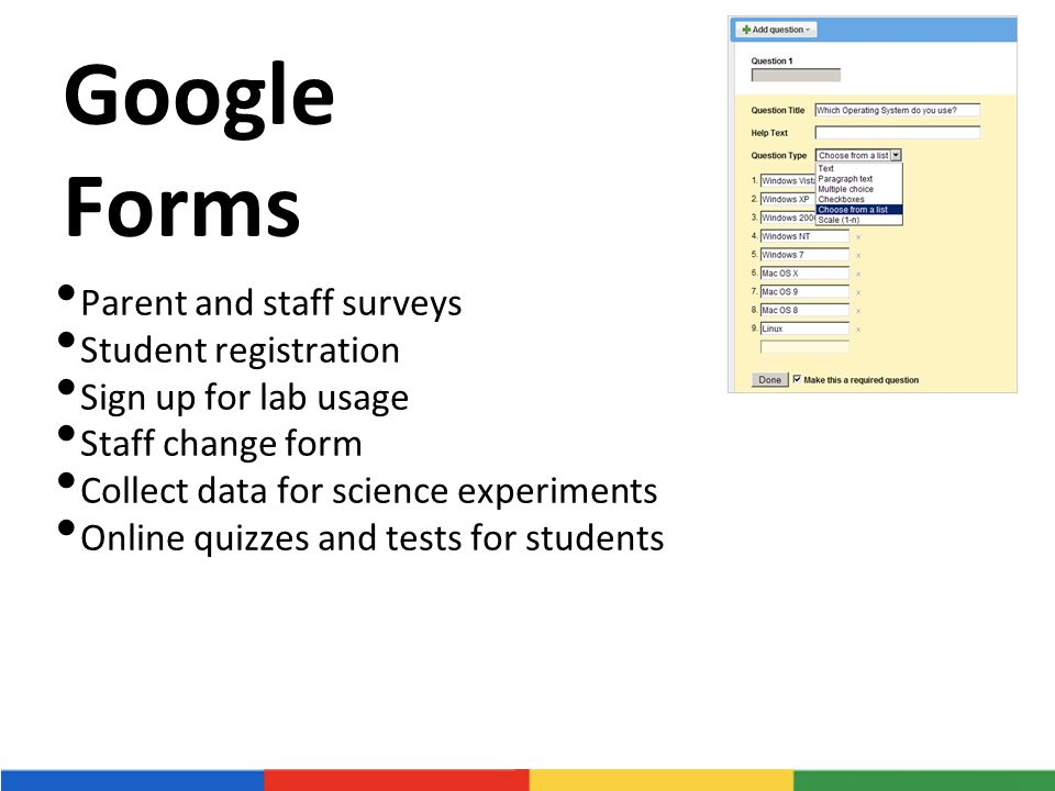 Google Forms Parent and staff surveys Student registration Sign up for lab usage Staff change form Collect data for science experiments Online quizzes and tests for students