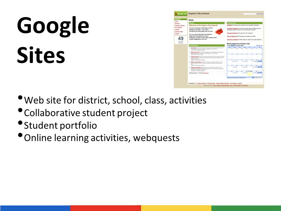Google Sites Web site for district, school, class, activities Collaborative student project Student portfolio Online learning activities, webquests