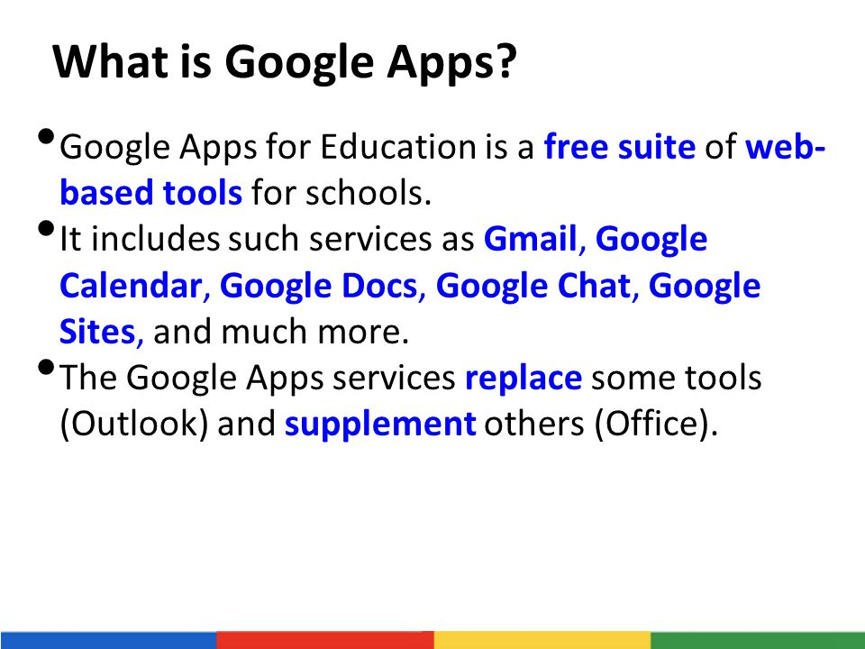 What is Google Apps. Google Apps for Education is a free suite of web- based tools for schools.
