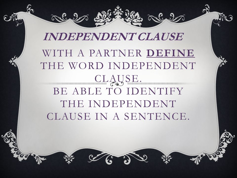WITH A PARTNER DEFINE THE WORD INDEPENDENT CLAUSE.