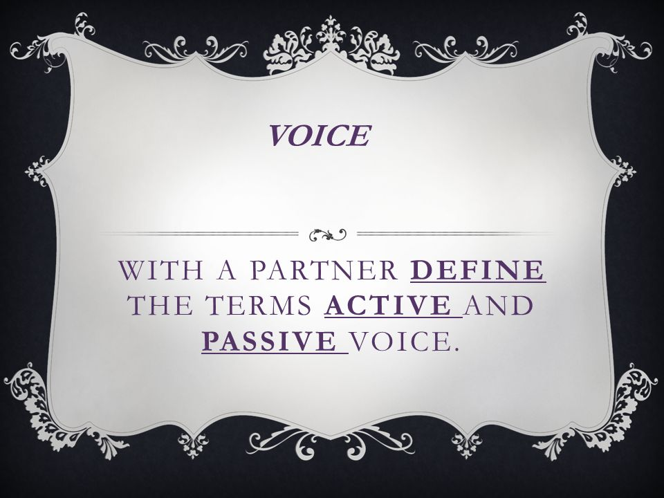 WITH A PARTNER DEFINE THE TERMS ACTIVE AND PASSIVE VOICE. VOICE