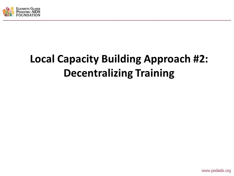 Local Capacity Building Approach #2: Decentralizing Training