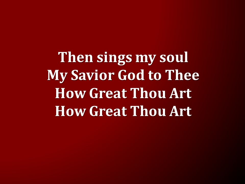 Sing To The Lord Then sings my soul My Savior God to Thee
