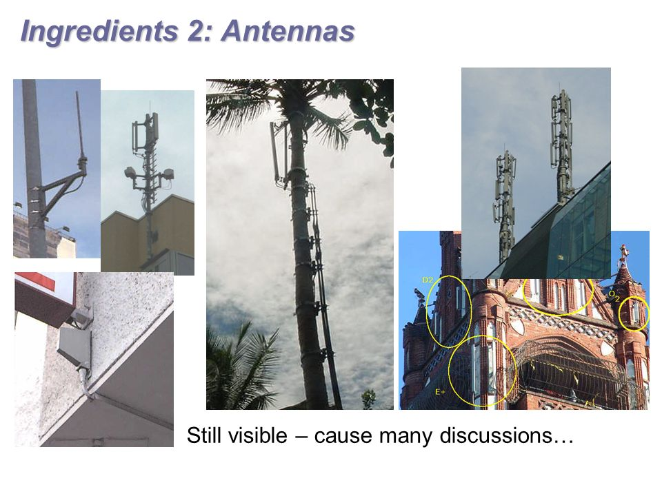 Ingredients 2: Antennas Still visible – cause many discussions…