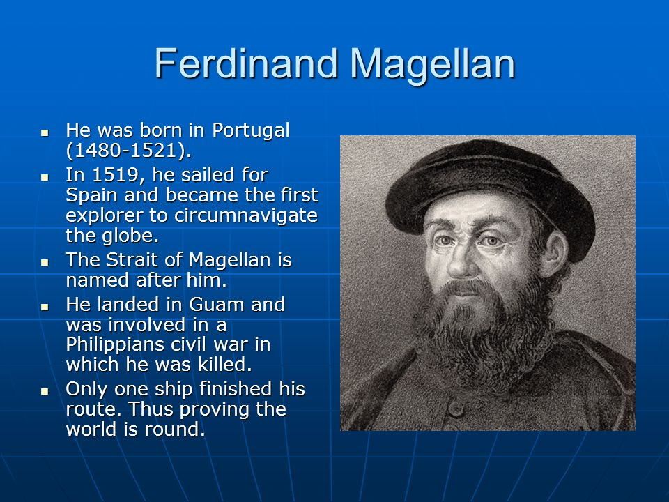 biography of ferdinand magellan including sources essay - ferdinand magellan was born in 1480, in a stone farm house in portugal his father's name was dom ruy magellan, and his mother's name was donha alda de mesquite his father was a portuguese nobleman and owned a large amount of land.