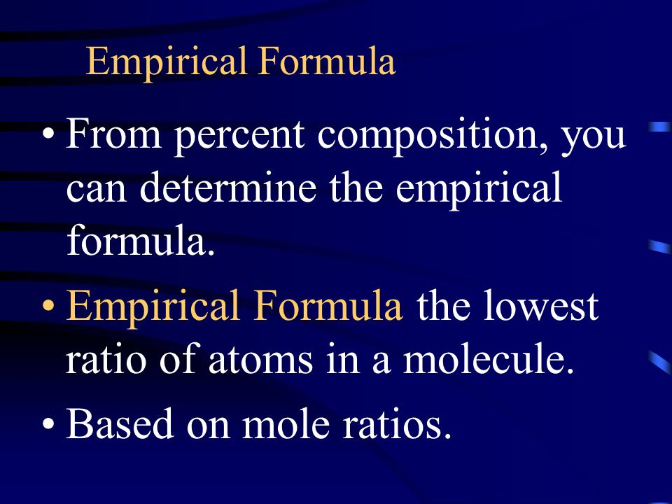 Empirical Formula From percent composition, you can determine the empirical formula.