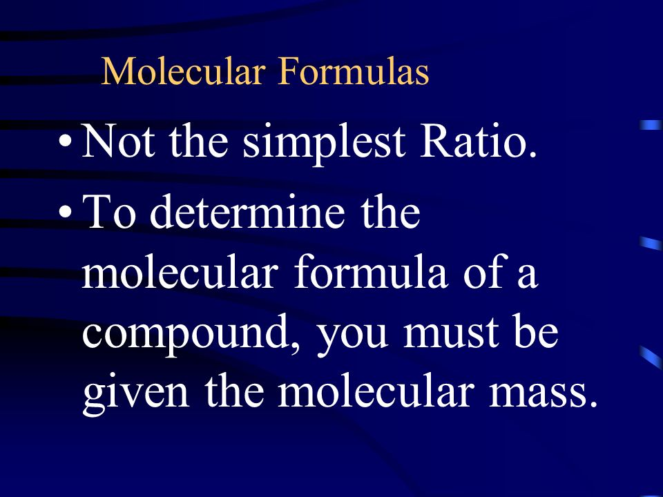 Molecular Formulas Not the simplest Ratio.
