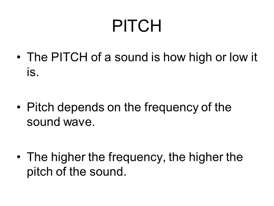 PITCH The PITCH of a sound is how high or low it is.