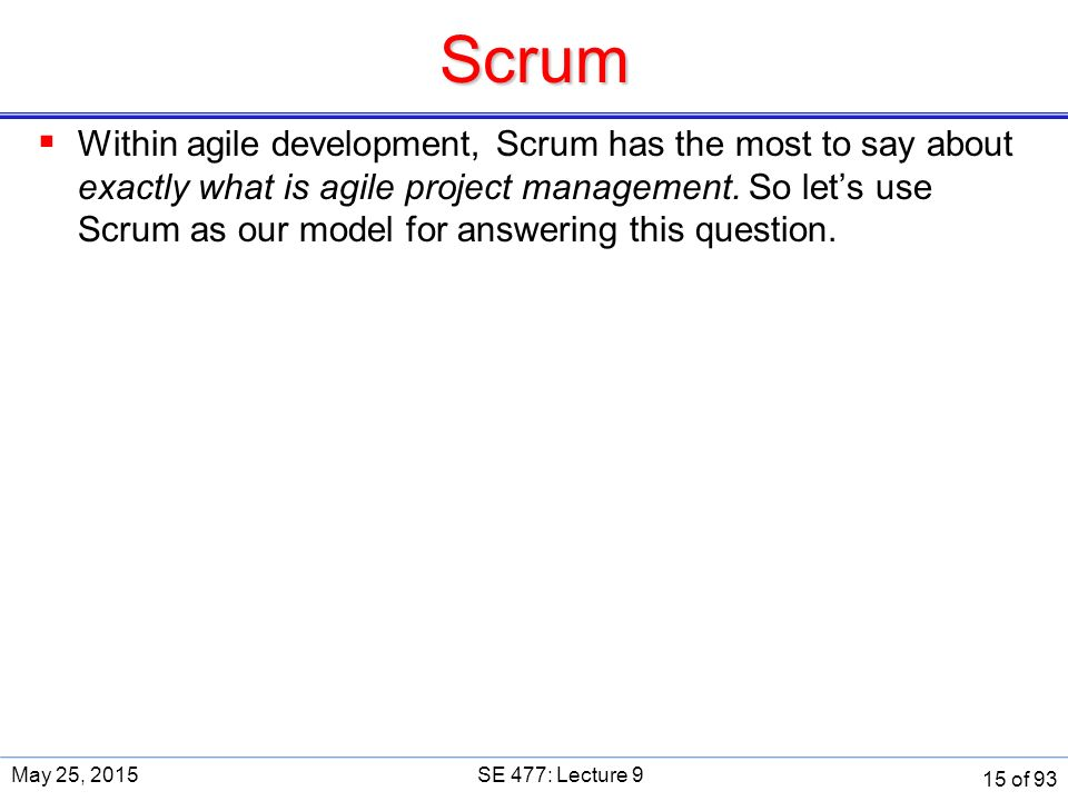 Scrum  Within agile development, Scrum has the most to say about exactly what is agile project management.