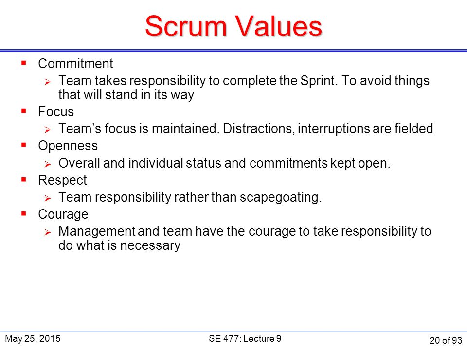 Scrum Values  Commitment  Team takes responsibility to complete the Sprint.