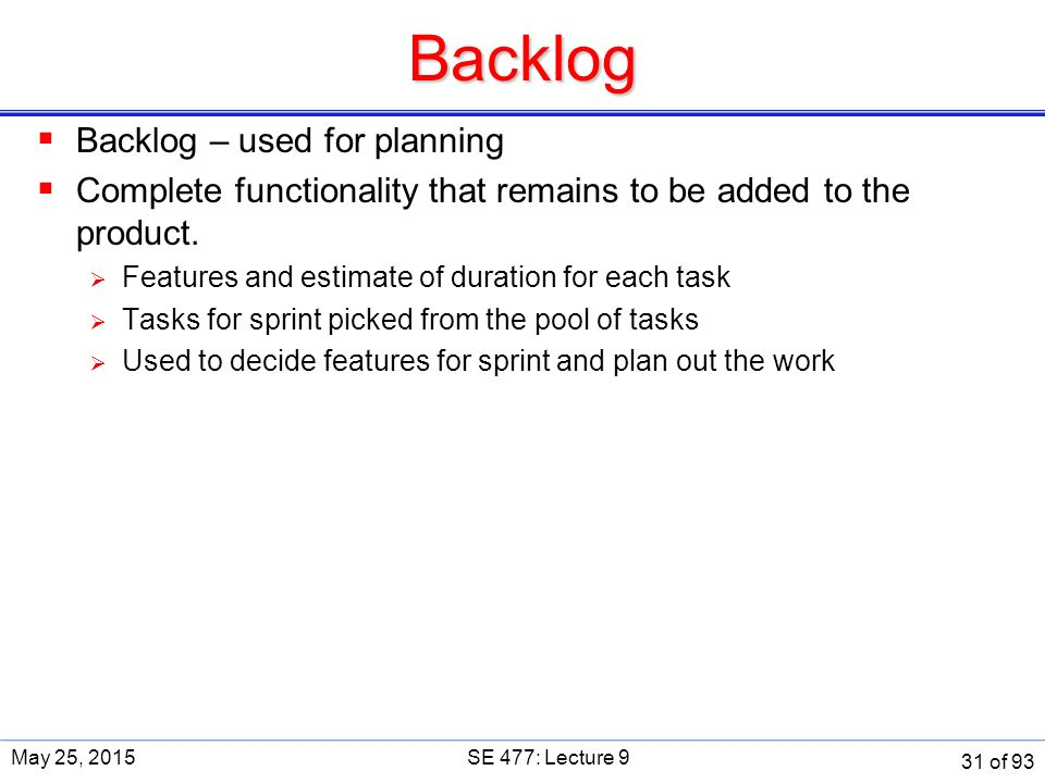Backlog  Backlog – used for planning  Complete functionality that remains to be added to the product.