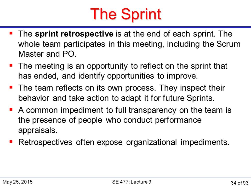 The Sprint  The sprint retrospective is at the end of each sprint.
