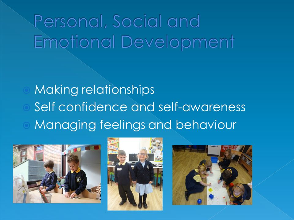  Making relationships  Self confidence and self-awareness  Managing feelings and behaviour