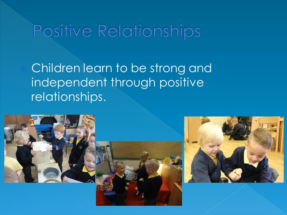  Children learn to be strong and independent through positive relationships.