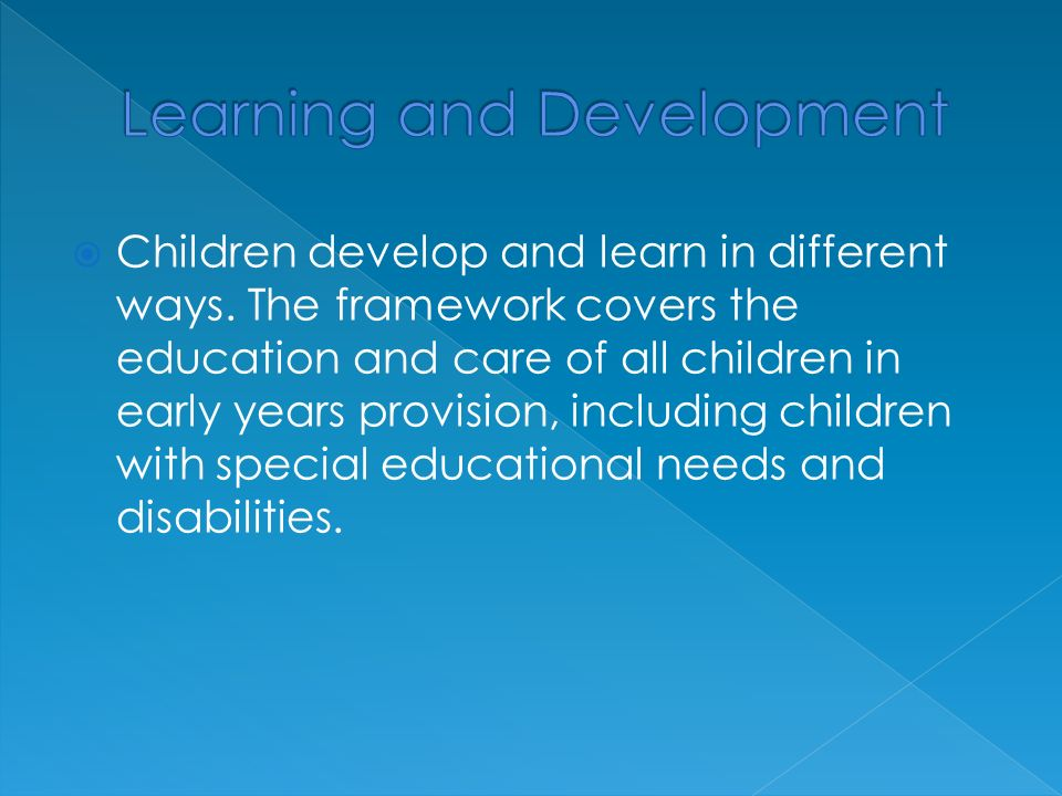  Children develop and learn in different ways.