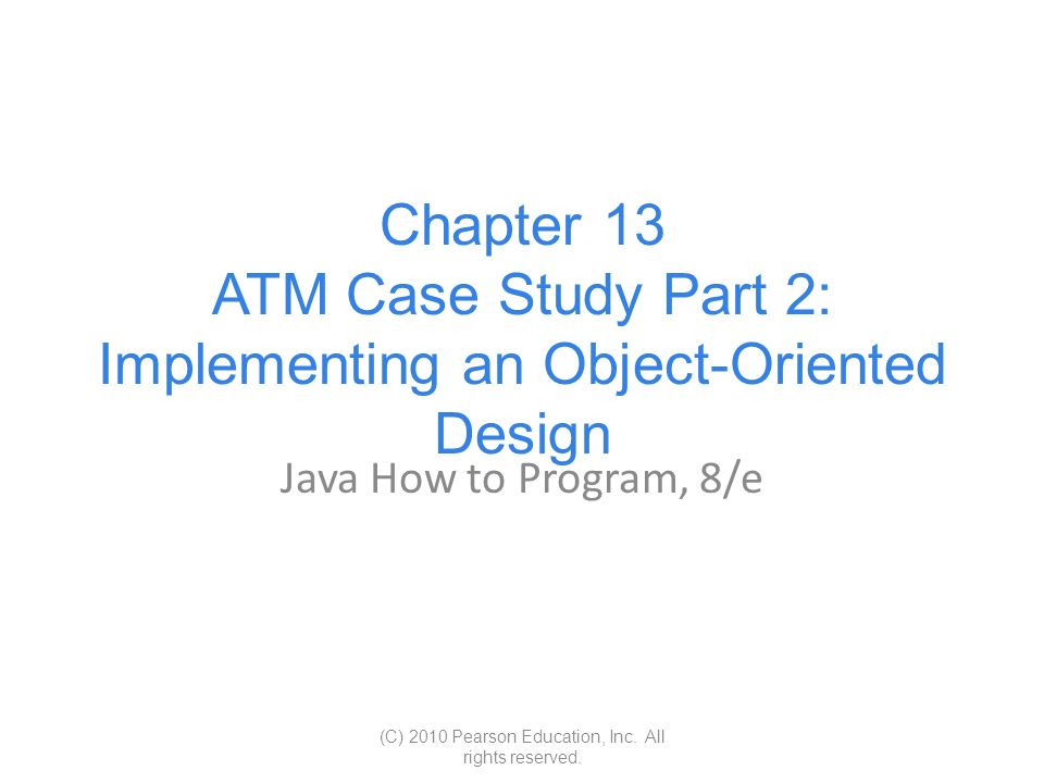 Chapter 13 ATM Case Study Part 2: Implementing an Object-Oriented