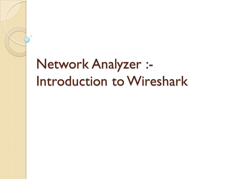 Network Analyzer :- Introduction to Wireshark  What is Wireshark