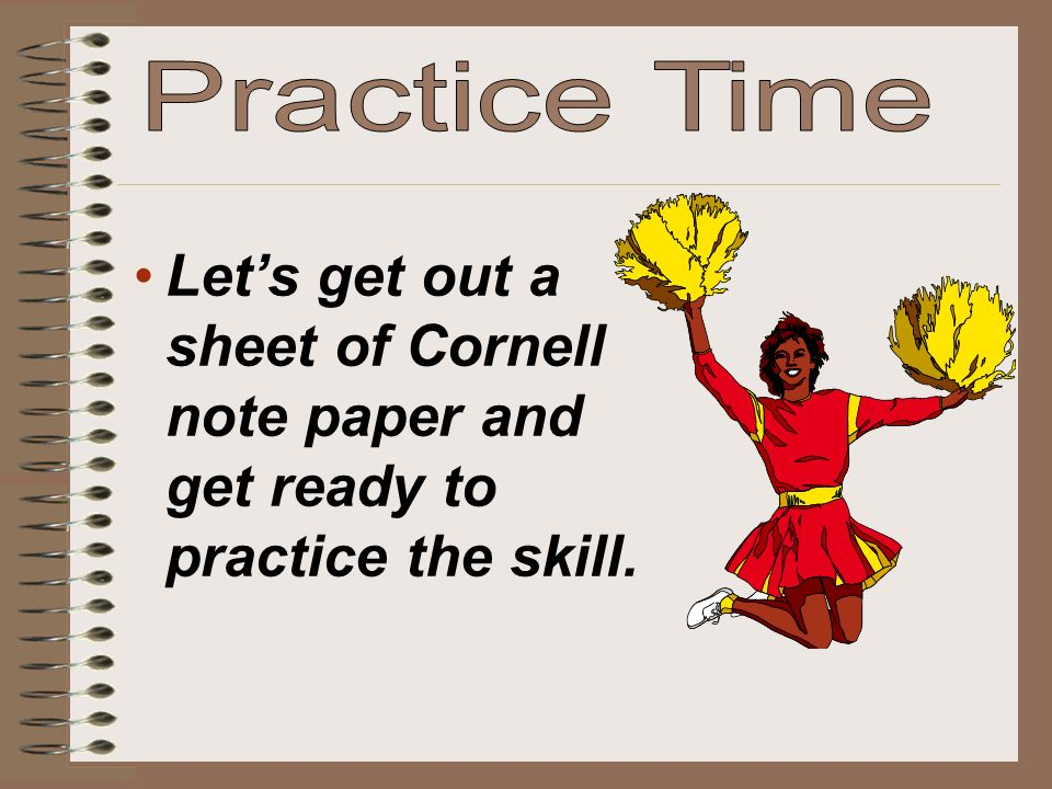 Let's get out a sheet of Cornell note paper and get ready to practice the skill.