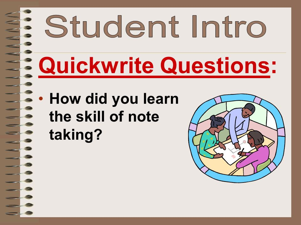 How did you learn the skill of note taking Quickwrite Questions: