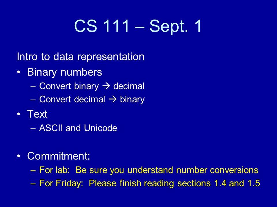 CS 111 – Sept  1 Intro to data representation Binary numbers