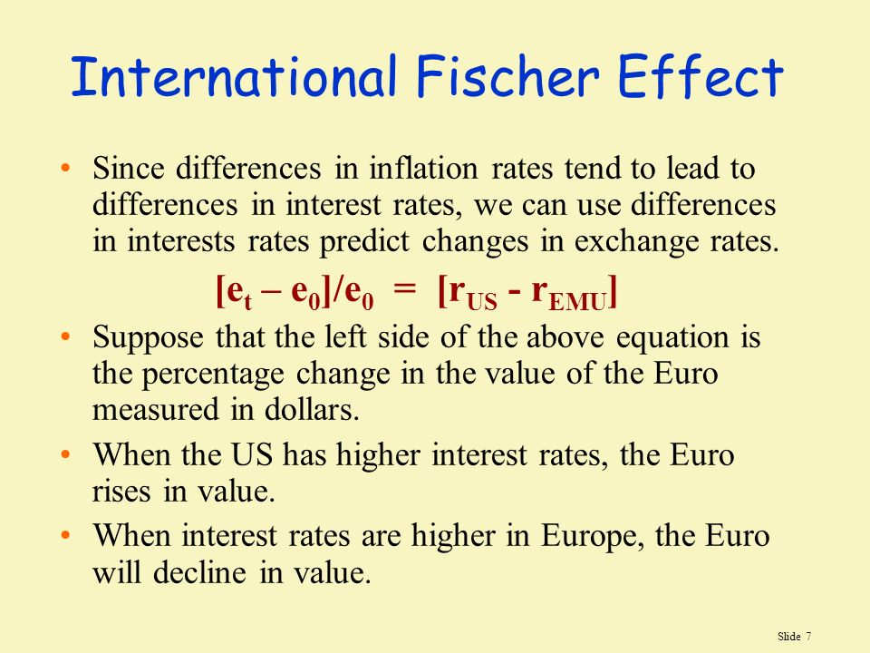 Slide 7 International Fischer Effect Since Differences In Inflation Rates Tend To Lead