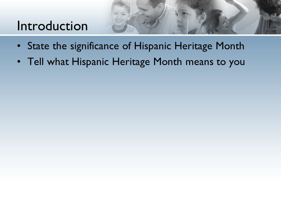 2 introduction state the significance of hispanic heritage month tell what hispanic heritage month means to you