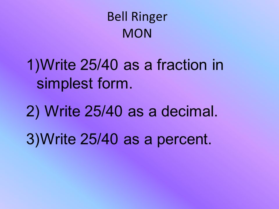 Bell Ringer Mon 1write 2540 As A Fraction In Simplest Form 2. Bell Ringer Mon 1write 2540 As A Fraction In Simplest Form. Worksheet. Mon Fractions To Decimals Worksheet At Clickcart.co