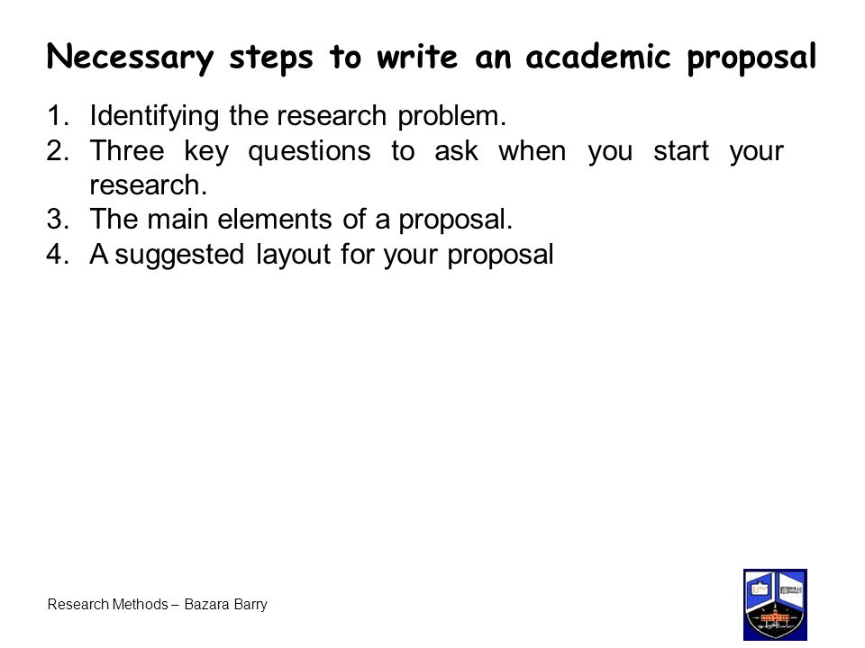 steps of writing a research proposal Research proposal steps step 1: the title naming your research is an important part of the research proposal it should tell the user (in 25 words or less) what you intend to research and how you intend to do it.