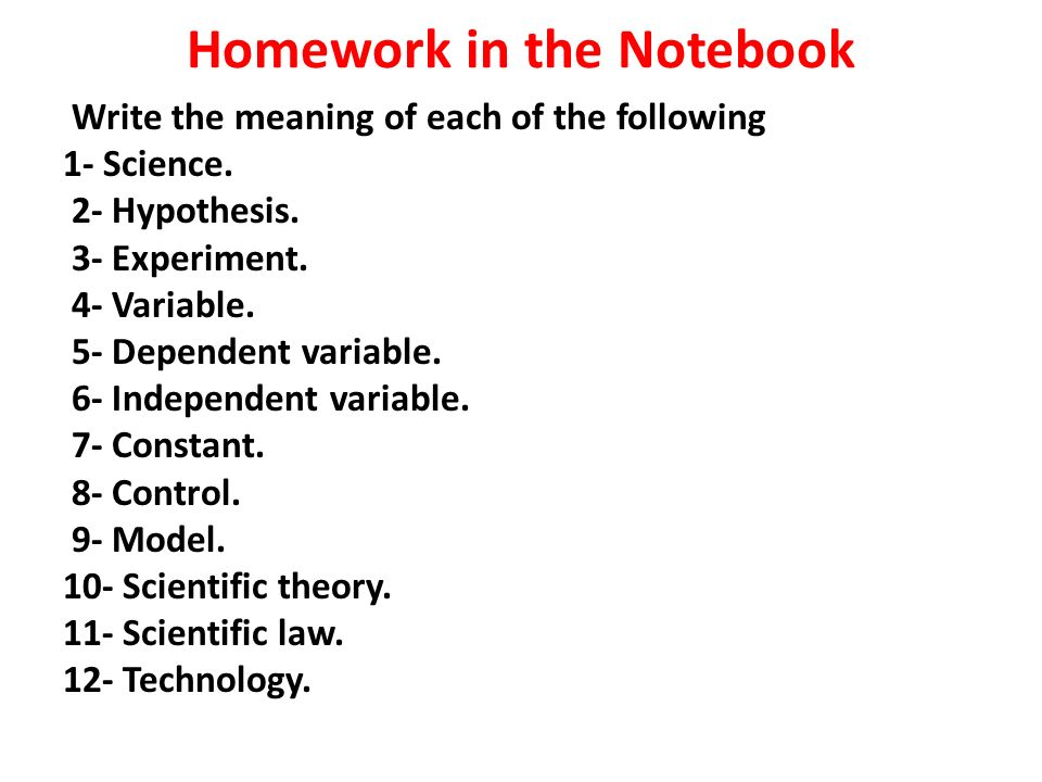 Homework in the Notebook Write the meaning of each of the following 1- Science.