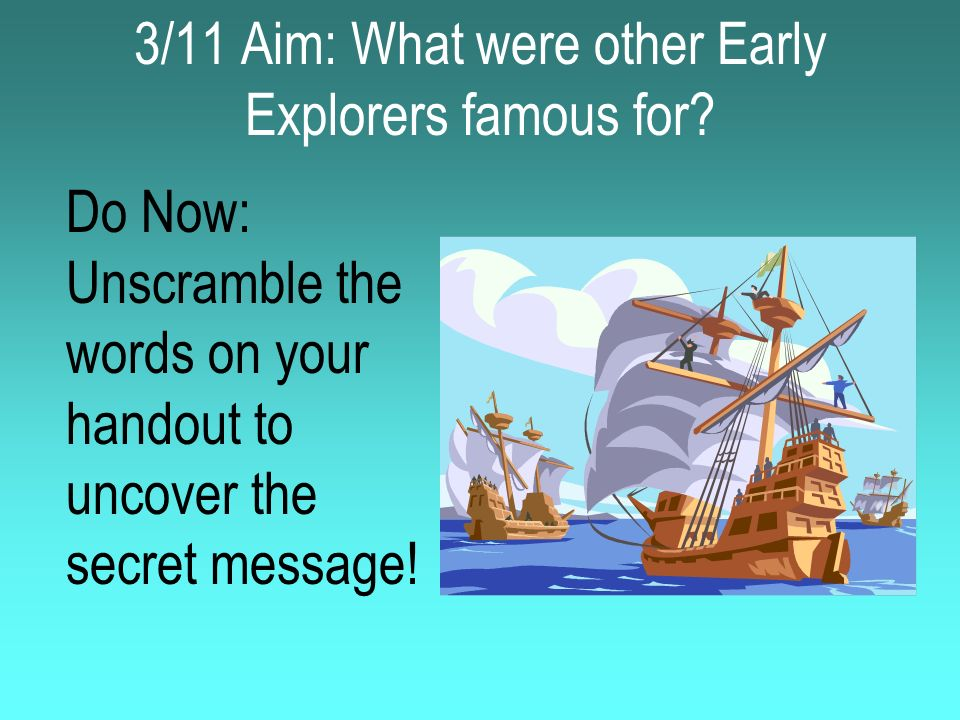 3/11 Aim: What were other Early Explorers famous for? Do Now