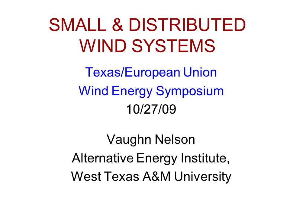 b79307e8cd766 1 SMALL   DISTRIBUTED WIND SYSTEMS Texas European Union Wind Energy  Symposium 10 27 09 Vaughn Nelson Alternative Energy Institute
