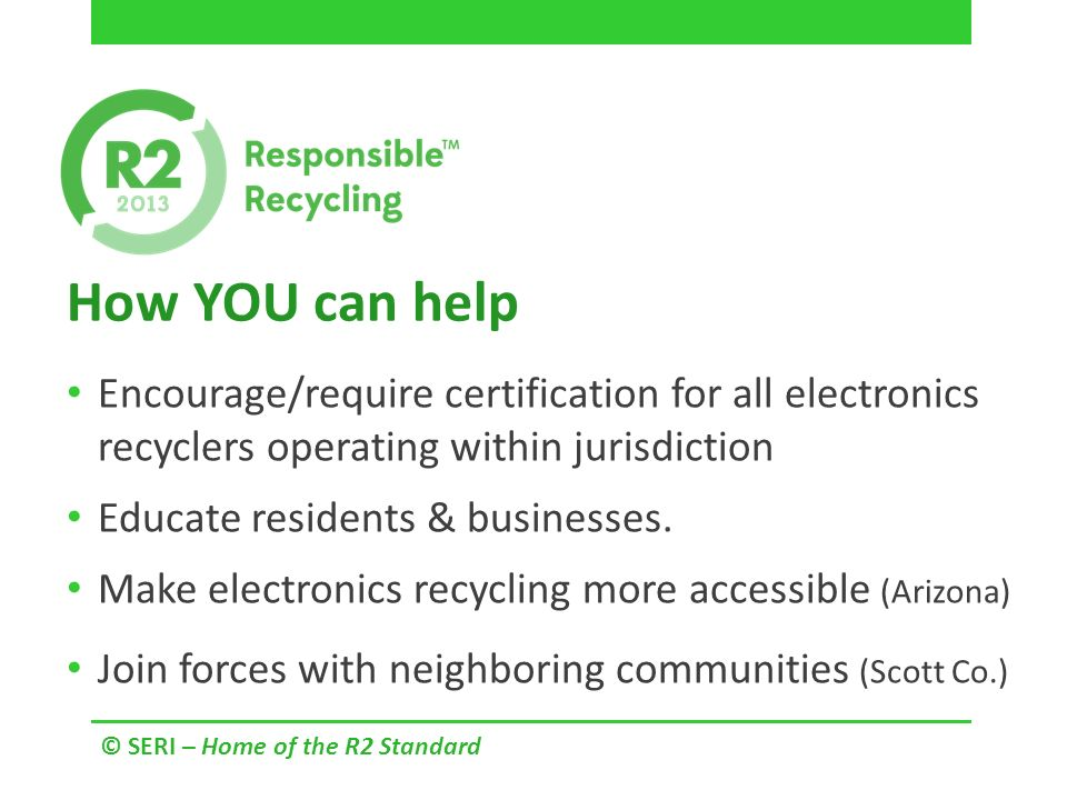 More Sustainable E-waste Management © SERI – Home of the R2 Standard ...