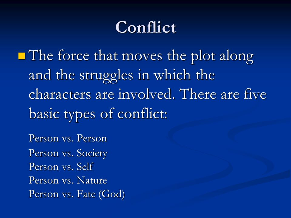 Conflict The force that moves the plot along and the struggles in which the characters are involved.