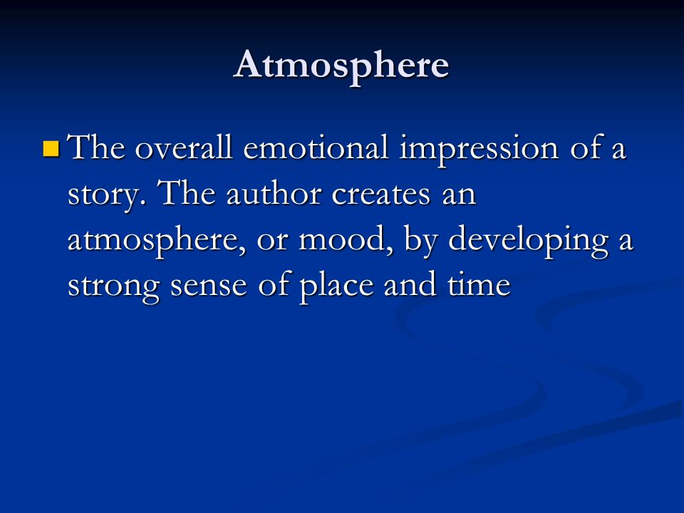 Atmosphere The overall emotional impression of a story.