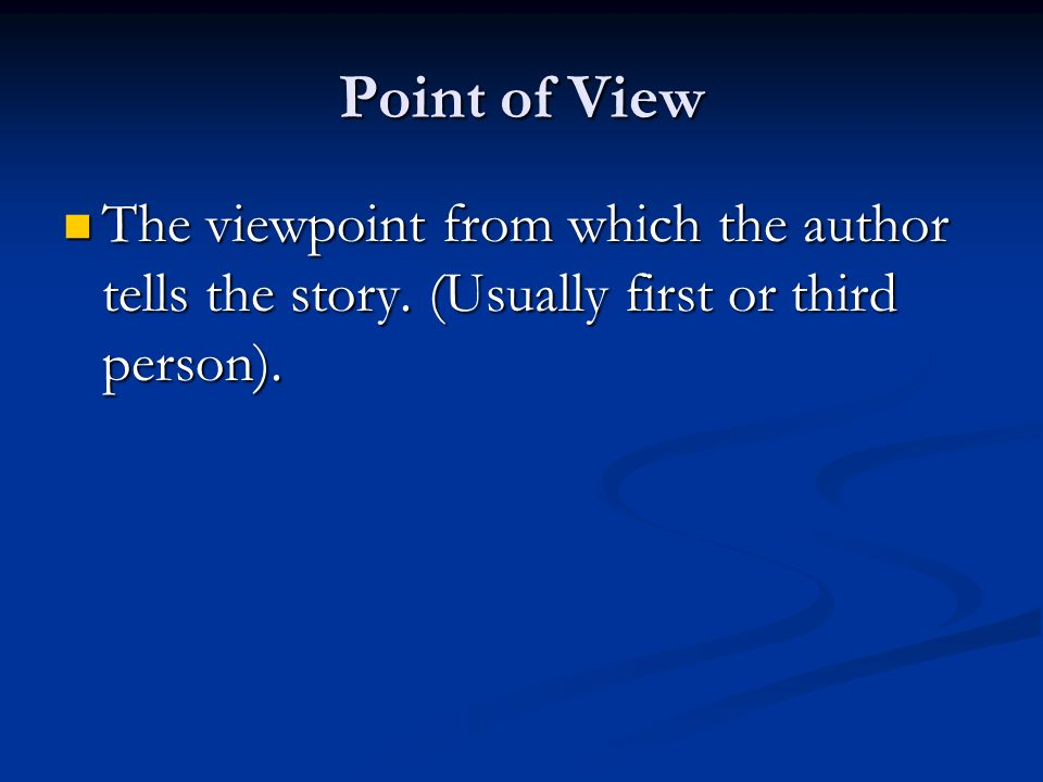 Point of View The viewpoint from which the author tells the story.