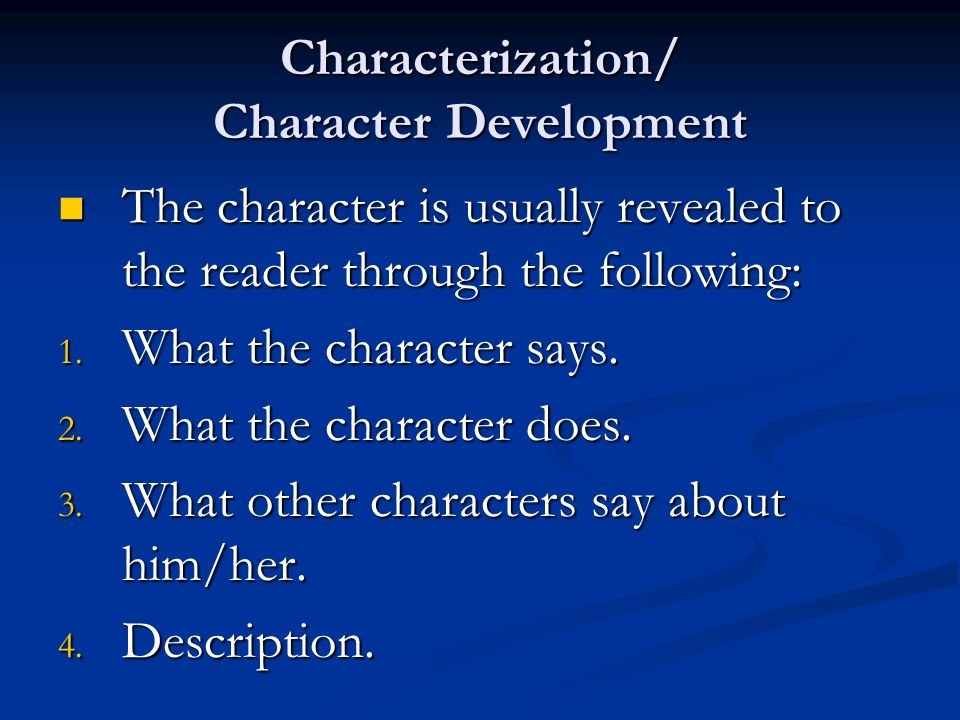 Characterization/ Character Development The character is usually revealed to the reader through the following: The character is usually revealed to the reader through the following: 1.