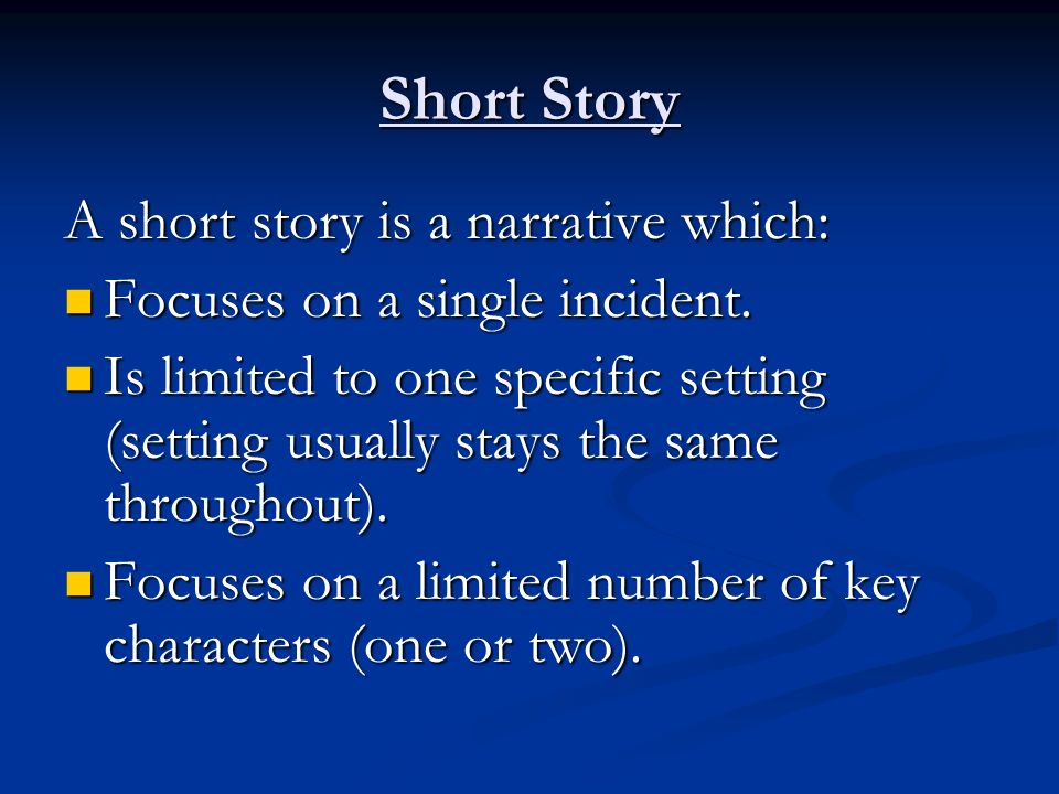 Short Story A short story is a narrative which: Focuses on a single incident.