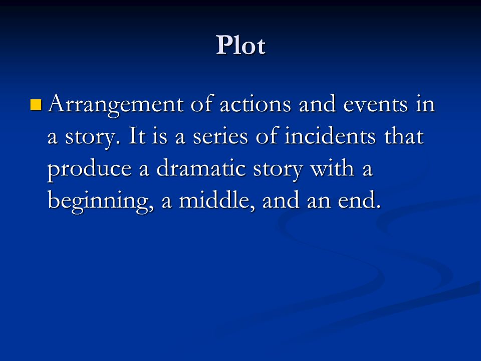 Plot Arrangement of actions and events in a story.