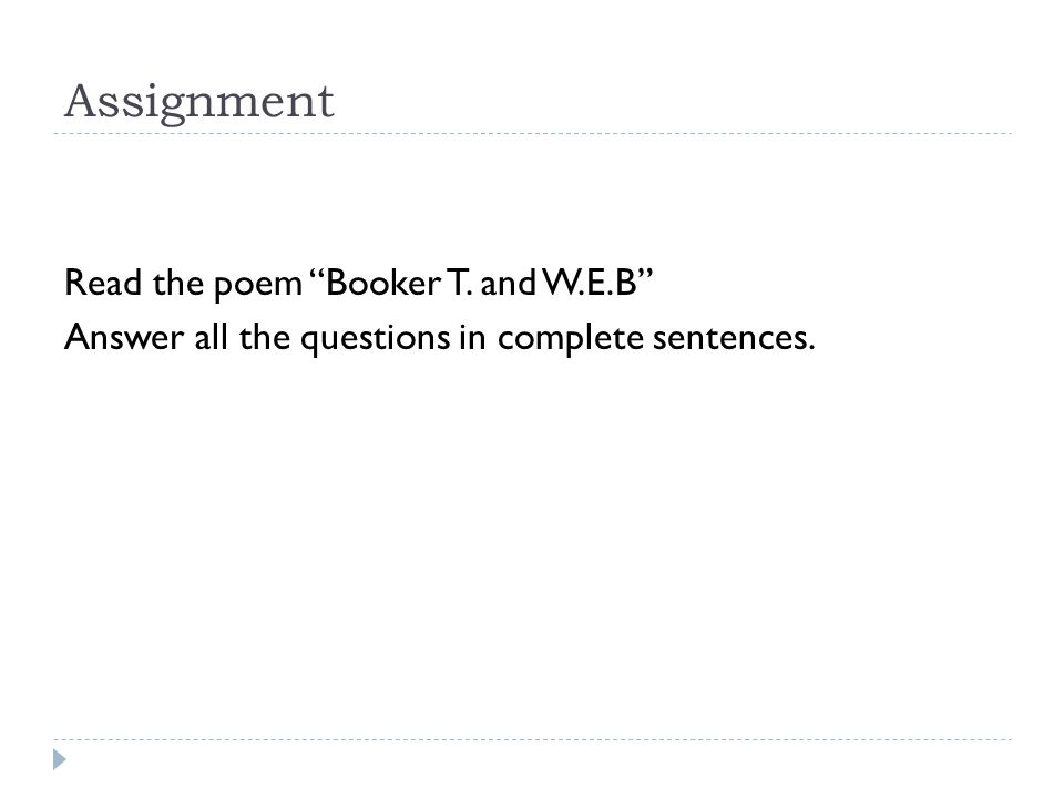 Assignment Read the poem Booker T. and W.E.B Answer all the questions in complete sentences.