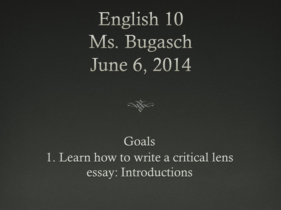 Goals  Learn How To Write A Critical Lens Essay Introductions  Learn How To Write A Critical Lens Essay Introductions How To Make A Good Thesis Statement For An Essay also Topics For High School Essays  Narrative Essay Thesis