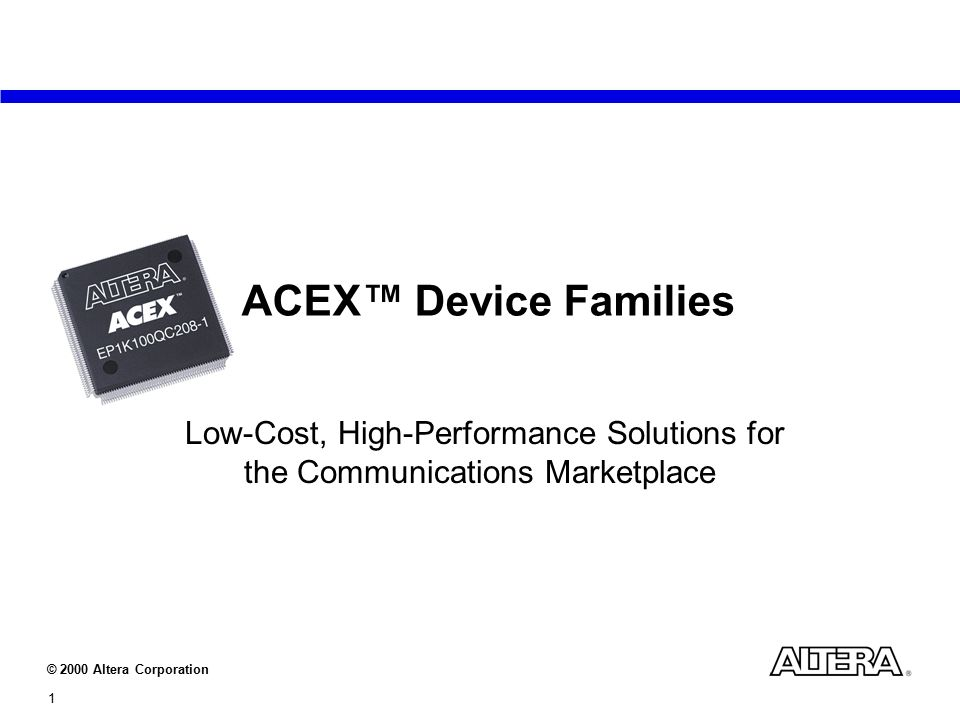 2000 Altera Corporation 1 ACEX™ Device Families Low-Cost, High