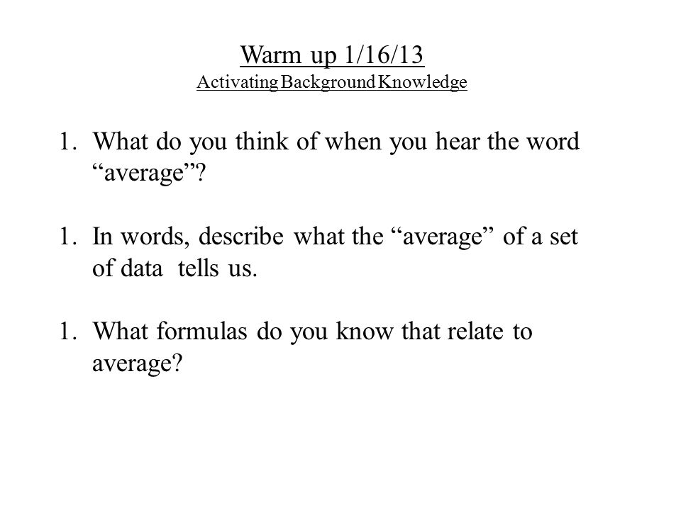 Warm up 1/16/13 Activating Background Knowledge 1 What do