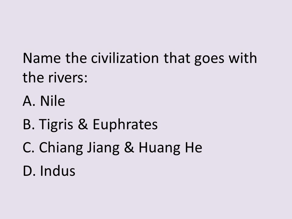 Name the civilization that goes with the rivers: A.