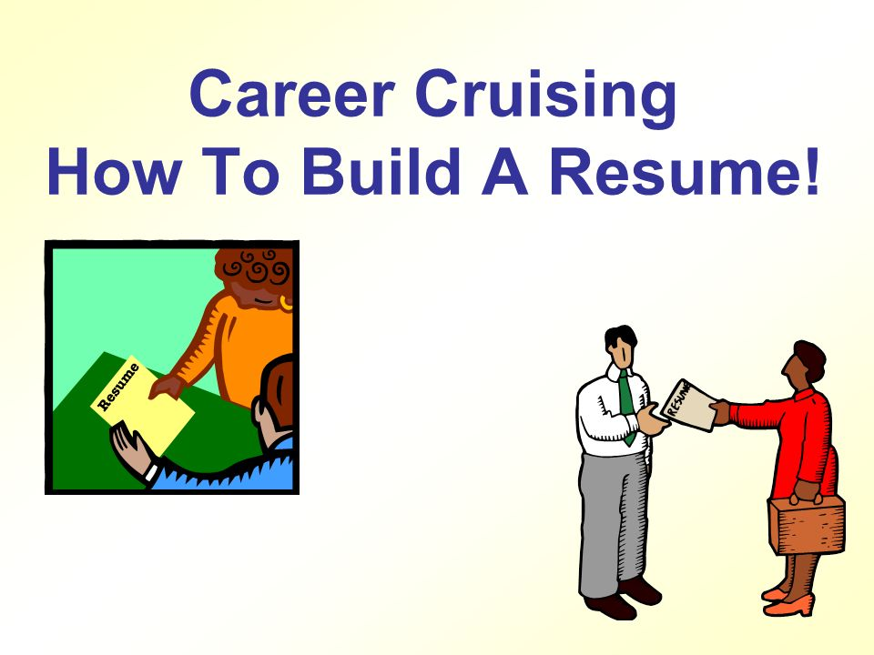 Career Cruising How To Build A Resume What Is