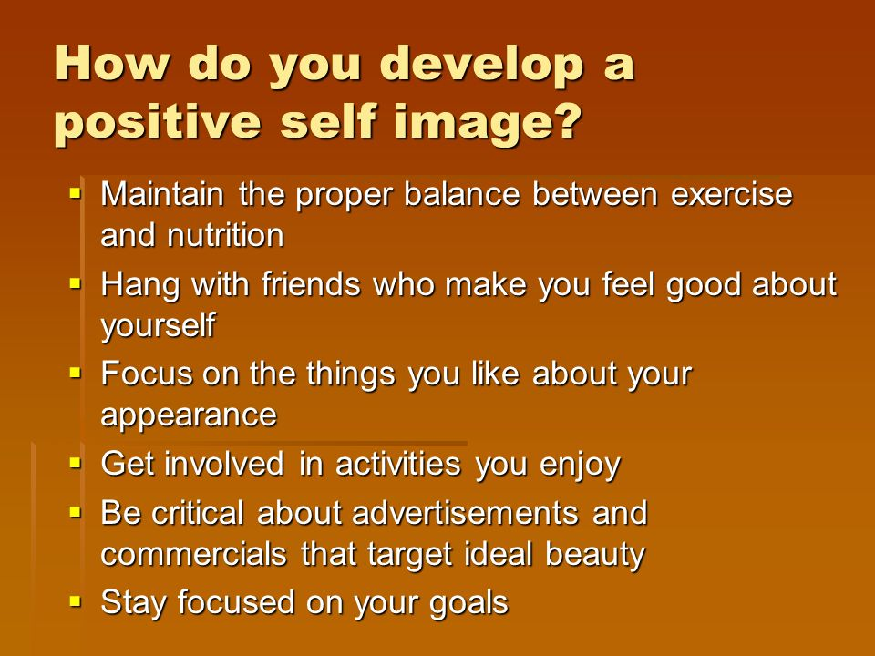 How do you develop a positive self image.