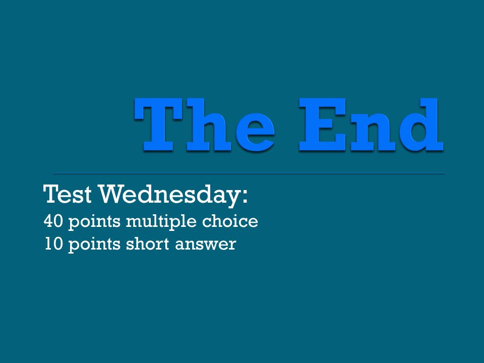 Test Wednesday: 40 points multiple choice 10 points short answer