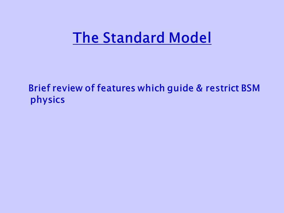 The Standard Model Brief review of features which guide & restrict BSM physics