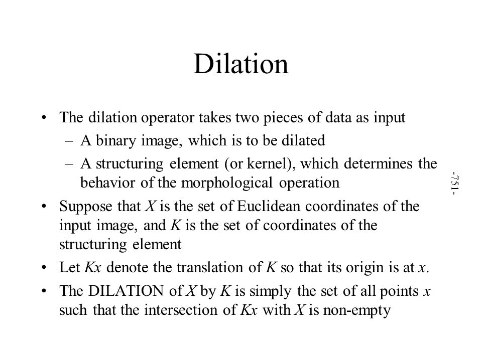 Binary Morphology A method for … –Dilation –Erosion –Opening