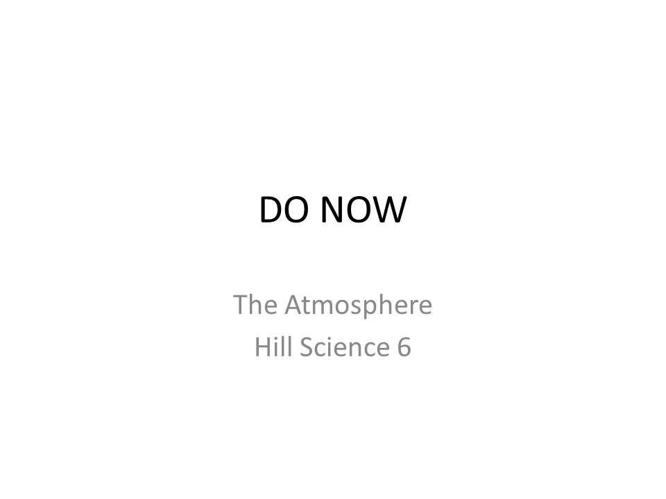 DO NOW The Atmosphere Hill Science 6